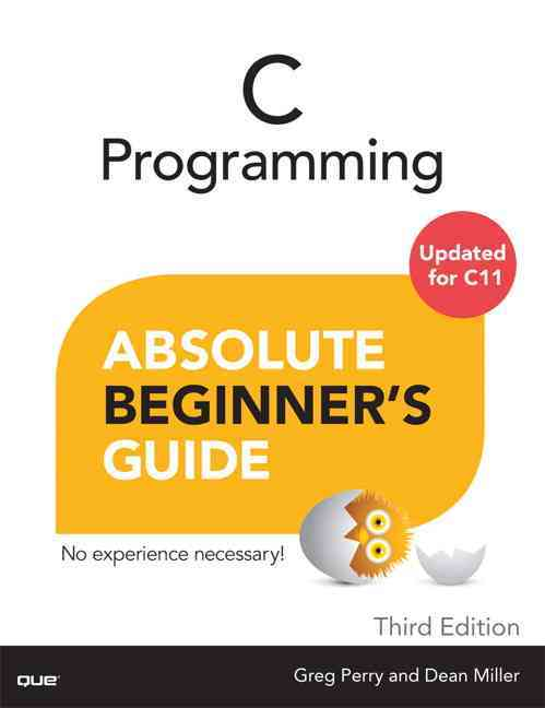 C Programming Absolute Beginner's Guide By Perry, Greg/ Miller, Dean