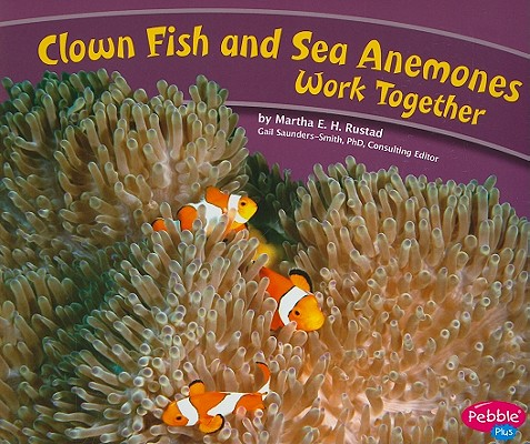Clown Fish and Sea Anemones Work Together By Rustad, Martha E. H.